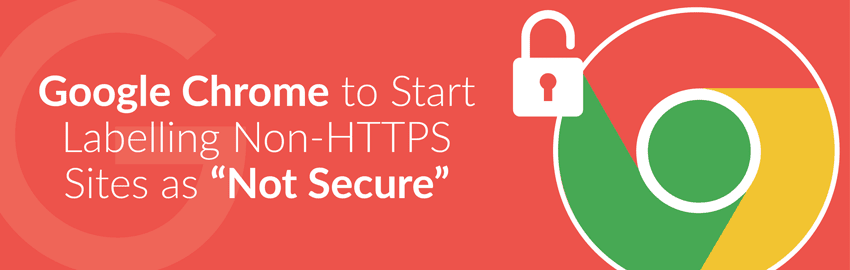 Google Chrome to Start Labelling Non-HTTPS Sites as Not Secure